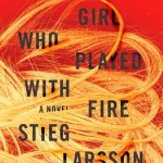Review: Stieg Larsson's THE GIRL WHO PLAYED WITH FIRE