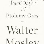 Book Review: Walter Mosley's THE LAST DAYS OF PTOLEMY GREY