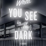 Book Review: Manuel Muñoz's WHAT YOU SEE IN THE DARK