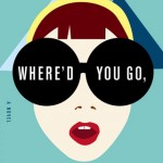 Book Giveaway: WHERE'D YOU GO, BERNADETTE by Maria Semple