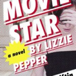 Book Review: MOVIE STAR BY LIZZIE PEPPER by Hilary  Liftin