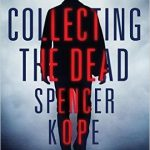 Book Review: COLLECTING THE DEAD by Spencer Kope