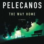 George Pelecanos's THE WAY HOME Is Worth Taking