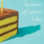 Book Review + Giveaway: THE PARTICULAR SADNESS OF LEMON CAKE