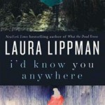 Book Review: I'D KNOW YOU ANYWHERE by Laura Lippman