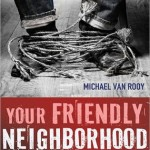 Book Review: YOUR FRIENDLY NEIGHBORHOOD CRIMINAL by Michael Van Rooy