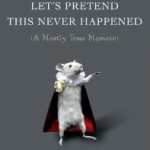 Book Review: LET'S PRETEND THIS NEVER HAPPENED by Jenny Lawson
