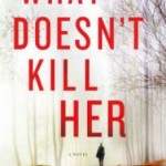 Book Review: WHAT DOESN'T KILL HER by Carla Norton