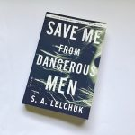 Book Review: SAVE ME FROM DANGEROUS MEN by S. A. Lelchuk